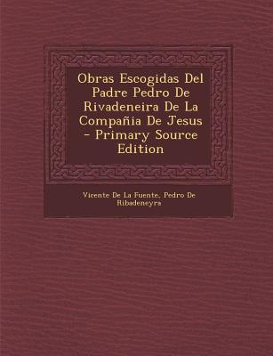 Obras Escogidas del Padre Pedro de Rivadeneira de La Compania de Jesus