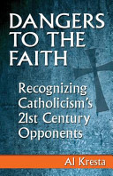 Danger to the Faith Recognizing Catholicism's 21st Century Opponents