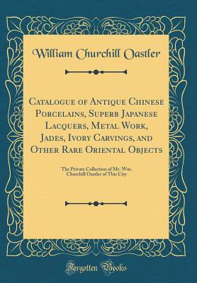 Catalogue of Antique Chinese Porcelains, Superb Japanese Lacquers, Metal Work, Jades, Ivory Carvings, and Other Rare Oriental Objects