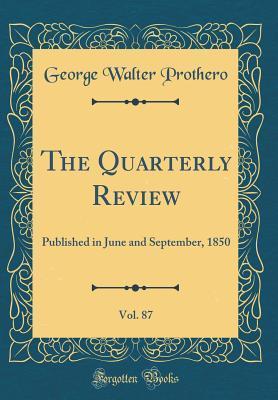 The Quarterly Review, Vol. 87
