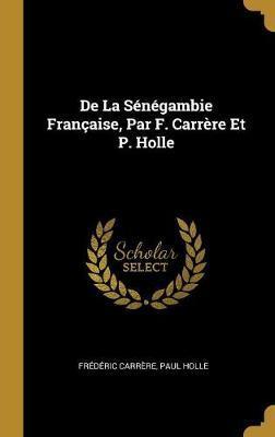de la Sénégambie Française, Par F. Carrère Et P. Holle