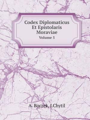 Codex Diplomaticus Et Epistolaris Moraviae Volume 5