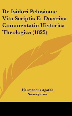 de Isidori Pelusiotae Vita Scriptis Et Doctrina Commentatio Historica Theologica (1825)