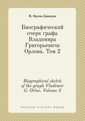 Biographical Sketch of the Graph Vladimir G. Orlov. Volume 2
