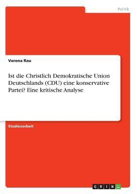 Ist die Christlich Demokratische Union Deutschlands (CDU) eine konservative Partei? Eine kritische Analyse