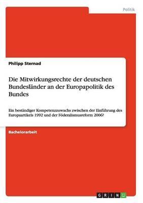 Die Mitwirkungsrechte der deutschen Bundesländer an der Europapolitik des Bundes