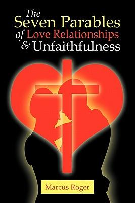 The Seven Parables of Love Relationships & Unfaithfulness