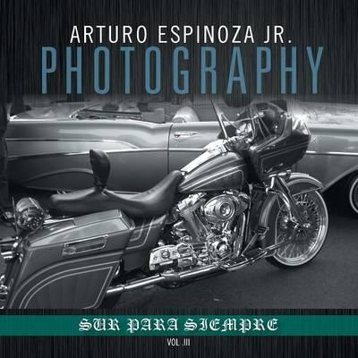 Arturo Espinoza Jr. Photography Vol. III