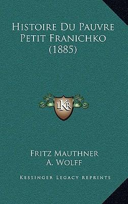 Histoire Du Pauvre Petit Franichko (1885)