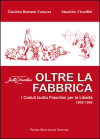 Oltre la fabbrica. I caduti Isotta Fraschini per la libertà 1943-1945