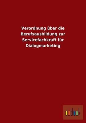 Verordnung über die Berufsausbildung zur Servicefachkraft für Dialogmarketing