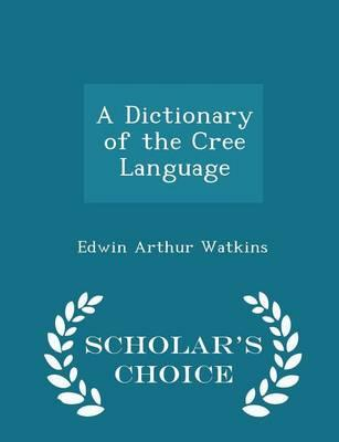 A Dictionary of the Cree Language - Scholar's Choice Edition