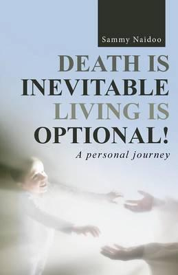 Death Is Inevitable - Living Is Optional!