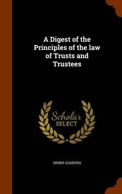 A Digest of the Principles of the Law of Trusts and Trustees