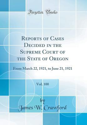 Reports of Cases Decided in the Supreme Court of the State of Oregon, Vol. 100