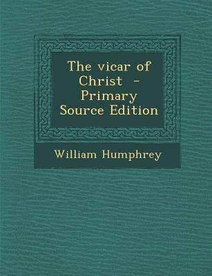 The Vicar of Christ - Primary Source Edition