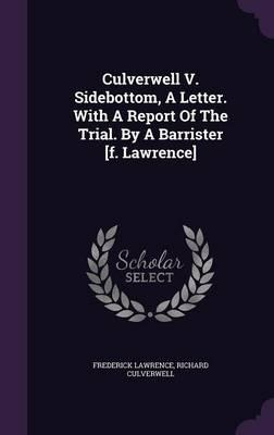 Culverwell V. Sidebottom, a Letter. with a Report of the Trial. by a Barrister [f. Lawrence]