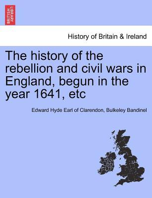 The history of the rebellion and civil wars in England, begun in the year 1641, etc VOL. I