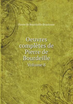 Oeuvres Completes de Pierre de Bourdeille Volume 8