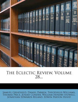 The Eclectic Review, Volume 28...
