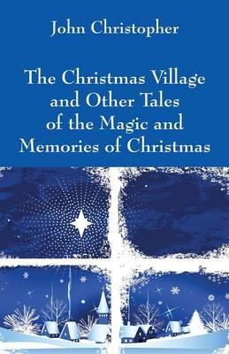 The Christmas Village and Other Tales of the Magic and Memories of Christmas
