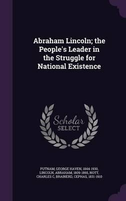 Abraham Lincoln; The People's Leader in the Struggle for National Existence