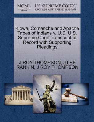 Kiowa, Comanche and Apache Tribes of Indians V. U.S. U.S. Supreme Court Transcript of Record with Supporting Pleadings
