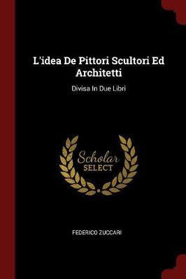 L'Idea de Pittori Scultori Ed Architetti