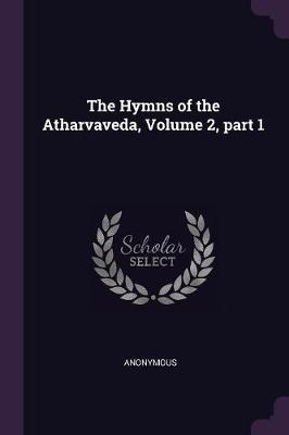 The Hymns of the Atharvaveda, Volume 2, Part 1