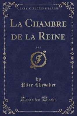 La Chambre de la Reine, Vol. 3 (Classic Reprint)