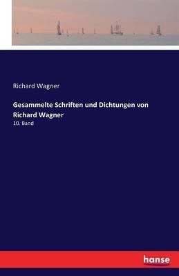 Gesammelte Schriften und Dichtungen von Richard Wagner