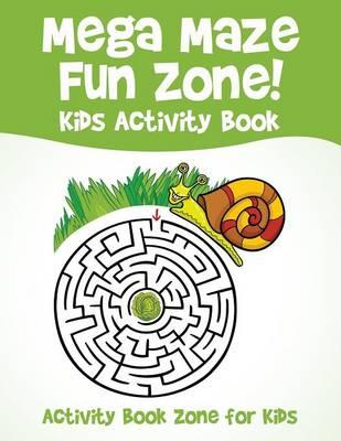Mega Maze Fun Zone! Kids Activity Book