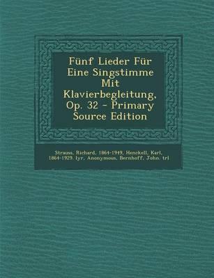 Funf Lieder Fur Eine Singstimme Mit Klavierbegleitung, Op. 32
