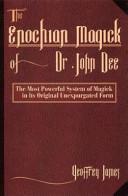 The Enochian Magick of Dr John Dee