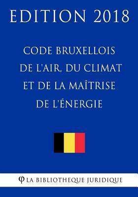 Code Bruxellois De L'air, Du Climat Et De La Maîtrise De L'énergie, 2018