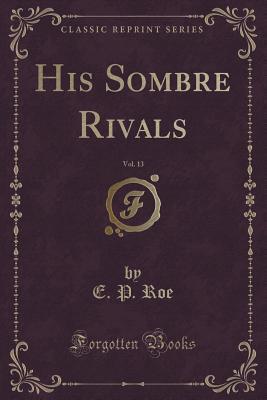 His Sombre Rivals (Classic Reprint)