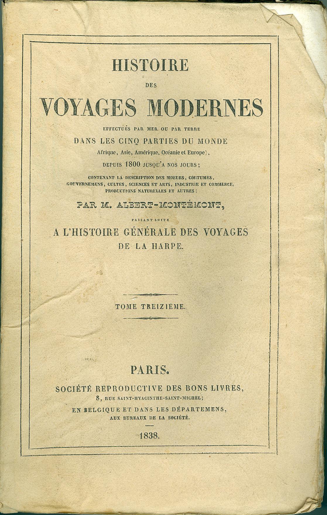 Histoire des voyages modernes effectués par mer ou par terre dans les cinq parties du monde. Depuis 1800 jusqu'à nos jours. Tome XIII