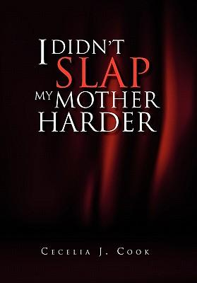 I Didn't Slap My Mother Harder