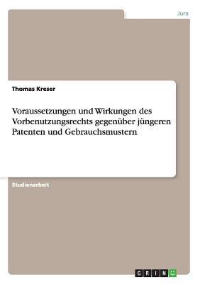 Voraussetzungen und Wirkungen des Vorbenutzungsrechts gegenüber jüngeren Patenten und Gebrauchsmustern