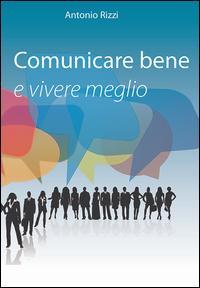 Comunicare bene e vivere meglio
