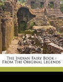 The Indian Fairy Book : from the Original Legends