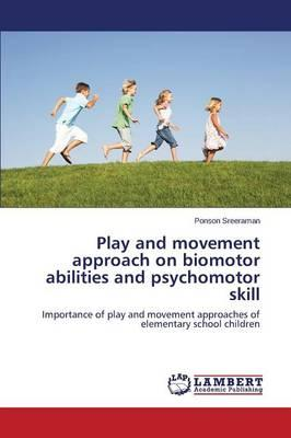 Play and movement approach on biomotor abilities and psychomotor skill