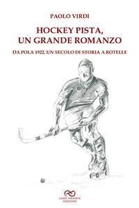 Hockey pista, un grande romanzo. Da Pola 1922, un secolo di storia a rotelle