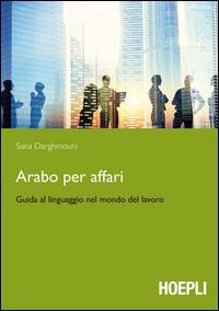 Arabo per affari. Guida al linguaggio nel mondo del lavoro
