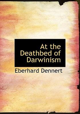 At the Deathbed of Darwinism