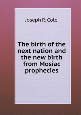The Birth of the Next Nation and the New Birth from Mosiac Prophecies