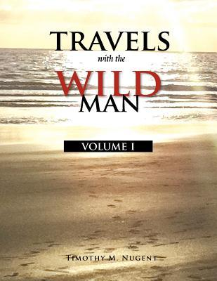 Travels with the Wild Man Volume I