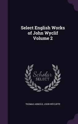 Select English Works of John Wyclif Volume 2
