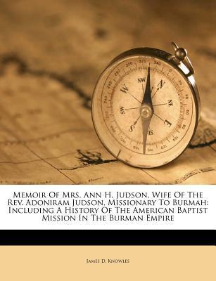 Memoir of Mrs. Ann H. Judson, Wife of the REV. Adoniram Judson, Missionary to Burmah