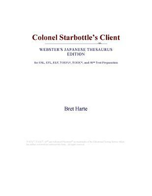 Colonel Starbottle's Client (Webster's Japanese Thesaurus Edition)